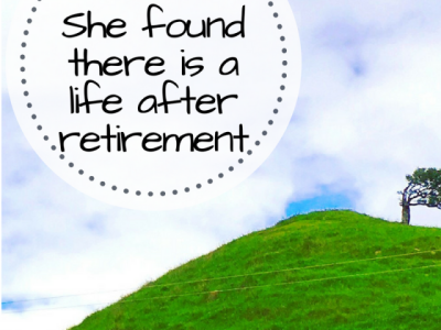 Life after retirement. Having been made redundant, life is looking good.