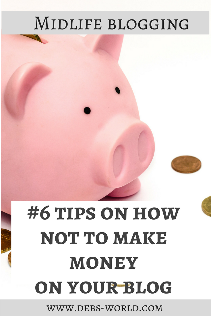 #6 Tips on How NOT to make money or get a gazillion views in your first month of blogging