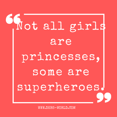 Not all girls are princesses, some are superheroes quote